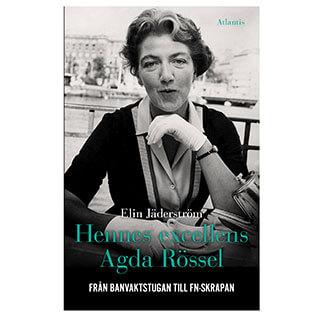 Omslag till boken Hennes excellens Agda Rössel: Från banvaktsstugan till FN-skrapan (Elin Jäderström, Atlantis)