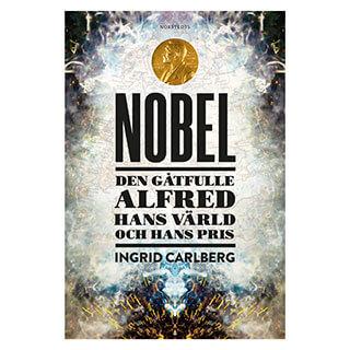 Omslag till boken Nobel den gåtfulle Alfred och hans värld av Ingrid Carlberg